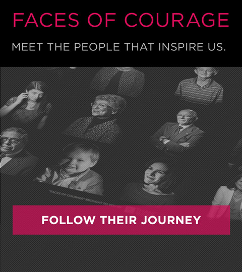 Faces of Courage - Follow their journey.